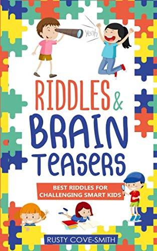 RIDDLES & BRAIN TEASERS: BEST RIDDLES FOR CHALLENGING SMART KIDS (Ridles , jokes , brain teasers)