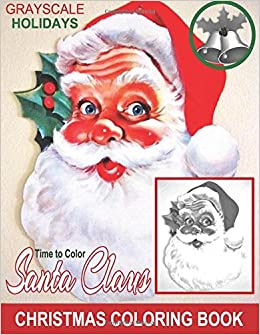grayscale holidays time to color santa claus adult coloring book grayscale coloring christmas coloring book photo coloring book santa claus