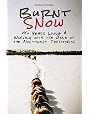 Burnt Snow: My years living & working with the Dene of the Northwest Territories