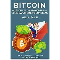 Bitcoin:: Qué Son las Criptomonedas y Cómo Ganar Dinero con Ellas. GUÍA FÁCIL (Spanish Edition)