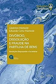 Divórcio, Dissolução e Fraude na Partilha de Bens