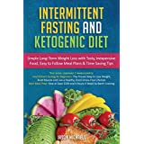 Intermittierend Fasting & Ketogenic Diet: Simple, Long-Term Weight Loss with Tasty, Inexpensive Food, Easy to Follow Meal Plans & Time Saving Tips