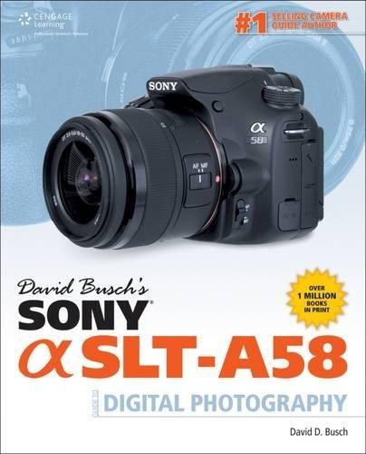 David Busch's Sony Alpha SLT-A58 Guide To Digital Photography