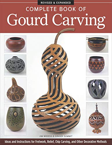 Carving Gourd - Complete Book of Gourd Carving, Revised & Expanded: Ideas and Instructions for Fretwork, Relief, Chip Carving, and Other Decorative Methods
