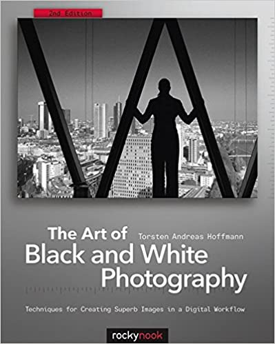 The art of black and white photography techniques for creating superb images in a digital workflow torsten andreas hoffmann 9781933952963 amazon com