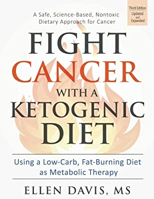 Fight Cancer with a Ketogenic Diet, Third Edition: Using a Low-Carb, Fat-Burning Diet as Metabolic Therapy