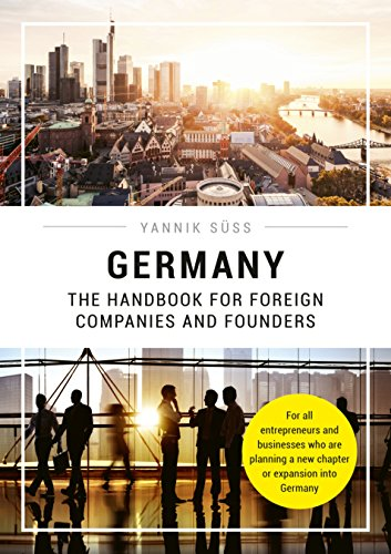 (Germany - The Handbook for Foreign Companies and Founders: For all entrepreneurs and businesses who are planning a new chapter or expansion into Germany)