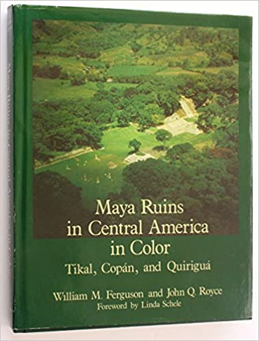Maya Ruins in Central America in Color: Tikal, Copan, and Quirigua
