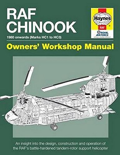 RAF Chinook Owners' Workshop Manual - 1980 onwards (Marks HC1 to HC3): An insight into the design, construction and operation of the RAF's battle-hardened tandem-rotor support helicopter