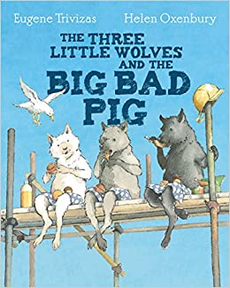 Three Little Wolves And The Big Bad Pig: Amazon.co.uk: Trivizas, Eugene,  Oxenbury, Helen: 8601418425458: Books