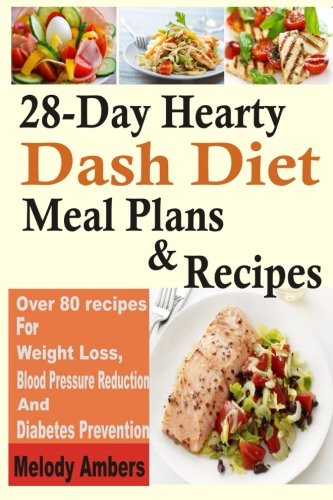 28-Day Hearty Dash Diet Meal Plans & Recipes: Over 80 recipes For Weight Loss, Blood Pressure Reduction And Diabetes Prevention pdf