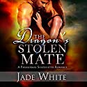 The Dragon's Stolen Mate: A Paranormal Shapeshifter Romance Audiobook by Jade White Narrated by Cassie Meagher