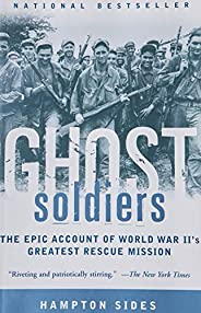 Ghost Soldiers: The Epic Account of World War II's Greatest Rescue Mis