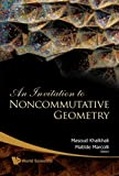 An Invitation to Noncommutative Geometry, Matilde Marcolli, 9812707794