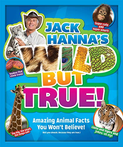 Jack Hanna's Wild But True: Amazing Animal Facts You Won't Believe!