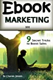 Ebook Marketing 101: Secret EBook Marketing Strategies to Boost EBook Sales and Make More Money (Book Marketing for Publishers, Book Marketing for Authors, E-book Marketing)