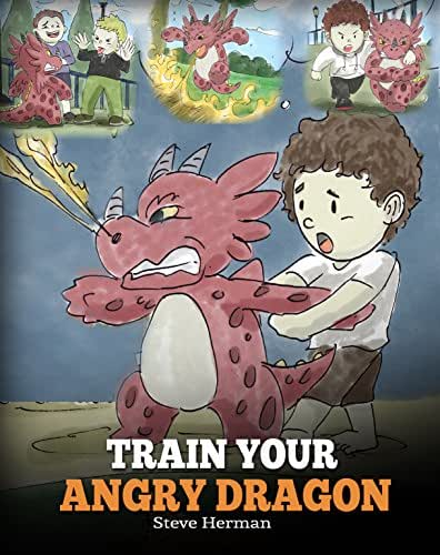 Train Your Angry Dragon: Teach Your Dragon To Be Patient. A Cute Children Story To Teach Kids About Emotions and Anger Management. (Dragon Books for Kids) (My Dragon Books Book 2)