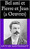 Bel ami et Pierre et Jean (2 Oeuvres) (French Edition)