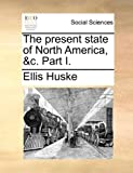 The Present State of North America, and C Part I, Ellis Huske, 1170527493