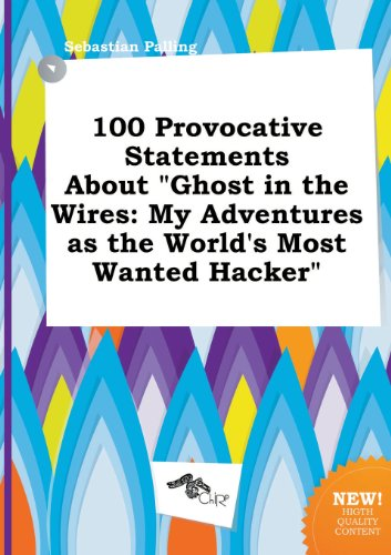 100 Provocative Statements about Ghost in the Wires: My Adventures as the World's Most Wanted Hacker