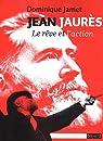 Jean Jaurès : Le rêve et l'action par Jamet