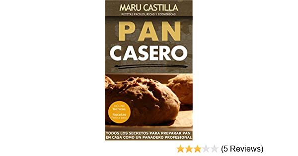 Amazon.com: Pan Casero: Panaderia Artesanal (Spanish Edition) eBook: Maru Castilla: Kindle Store