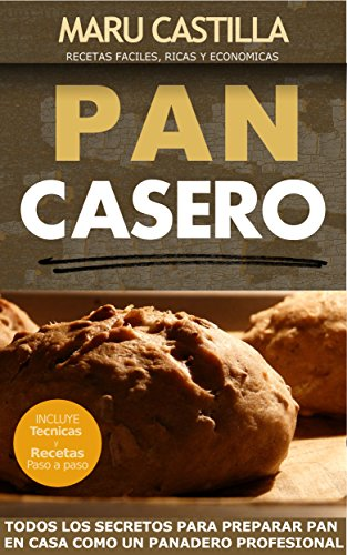 Pan Casero: Panaderia Artesanal (Spanish Edition) by [Castilla, Maru]