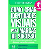 Como Criar Identidades Visuais Para Marcas de Sucesso. Um Guia Sobre o Marketing das Marcas e Como