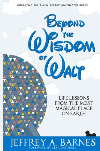 Beyond the Wisdom of Walt: Life Lessons from the Most Magical Place on Earth (Volume 2) (Beyond Disney)