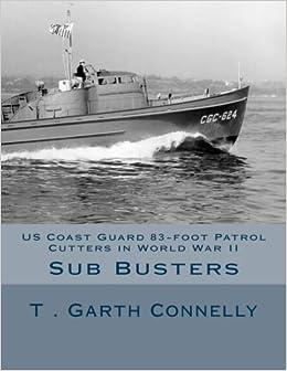 Us coast guard 83 foot patrol cutters in world war ii mr t garth us coast guard 83 foot patrol cutters in world war ii mr t garth connelly 9781530876709 amazon books fandeluxe Gallery