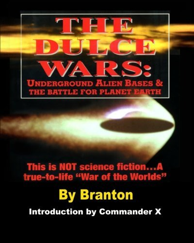 The Dulce Wars: Underground Alien Bases and the Battle for Planet Earth: This is Not Science Fiction. . .A True-To-Life