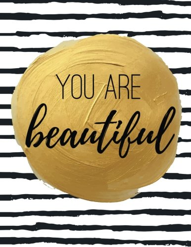You Are Beautiful: 100 Pages Ruled - Notebook, Journal, Diary (Large, 8.5 x 11) (Uplifting Quotes)