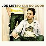 So Far No Good | Joe List