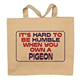 It's Hard To Be Humble When You Own A Pigeon Totebag Bag
