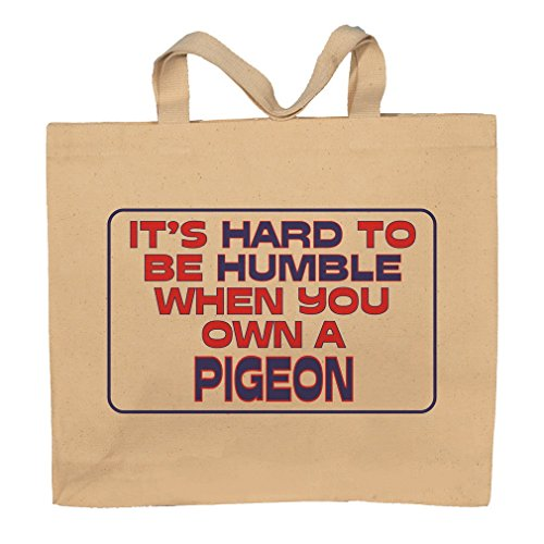It's Hard To Be Humble When You Own A Pigeon Totebag Bag by T-ShirtFrenzy