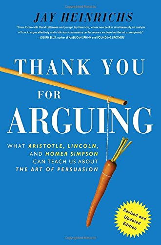 (Thank You For Arguing, Revised and Updated Edition: What Aristotle, Lincoln, And Homer Simpson Can Teach Us About the Art of Persuasion)