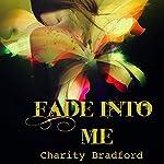 Fade into Me | Charity Bradford