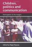Children, Politics and Communication, , 1847421830