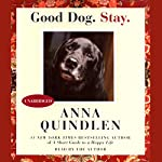 Good Dog. Stay. | Anna Quindlen
