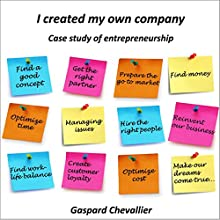 I created my own company: Case study of entrepreneurship Audiobook by Gaspard Chevallier Narrated by Jennifer Blauvelt