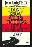 I Don't Know Where I'm Going, but I Sure Ain't Lost, Jess Lair, 0449200566