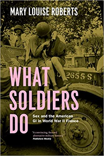 What Soldiers Do Sex and the American GI in World War II France
