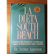 La Dieta South Beach: El Delicioso Plan Dise~nado Por Un Medico Para Asegurar El Adelgazamiento Rapido y Saludable