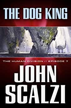 The Human Division #7: The Dog King by [Scalzi, John]