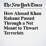 How Ahmad Khan Rahami Passed Through a Net Meant to Thwart Terrorists | Scott Shane,Julia Preston,Adam Goldman