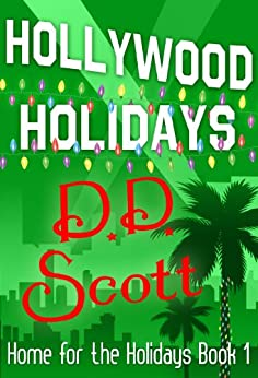 Hollywood Holidays (Home for The Holidays Book 1) by [Scott, D. D.]