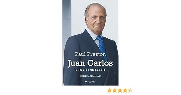 Juan Carlos I edición actualizada : El rey de un pueblo Ensayo | Biografía: Amazon.es: Preston, Paul: Libros