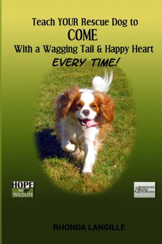Download Teach Your Rescue Dog to Come with a Wagging Tail & Happy Heart Every Time ebook