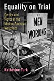 img - for Equality on Trial: Gender and Rights in the Modern American Workplace (Politics and Culture in Modern America) book / textbook / text book