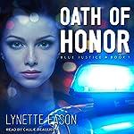 Oath of Honor: Blue Justice Series, Book 1 | Lynette Eason